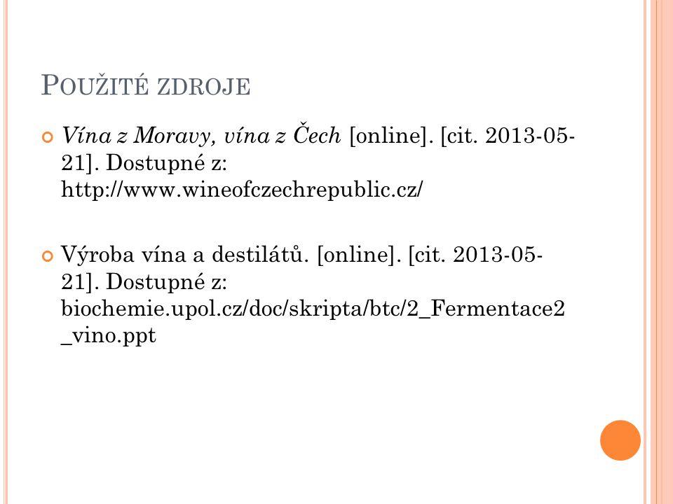 Použité zdroje Vína z Moravy, vína z Čech [online]. [cit. 2013-05- 21]. Dostupné z: http://www.wineofczechrepublic.cz/